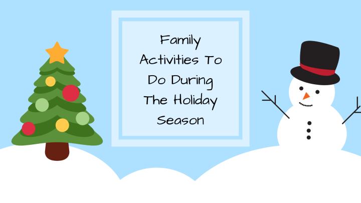 Family Activities To Do This HolidaySeason