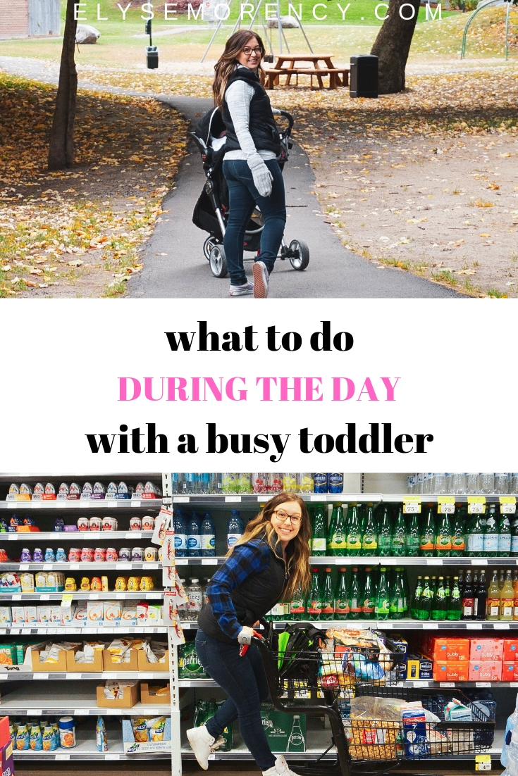 WHAT TO DO DURING THE DAY WITH A BUSY TODDLER | Elyse Morency- Mommy & Beauty Blog |